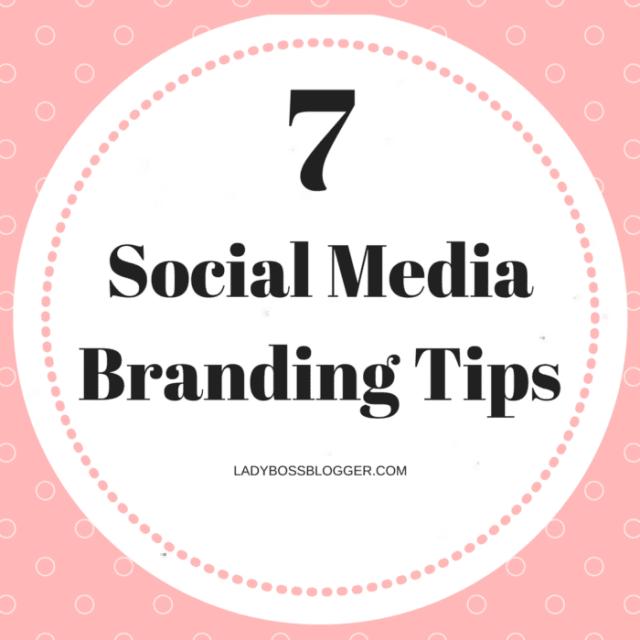 7 Social Media Branding Tips LadyBossBlogger.com