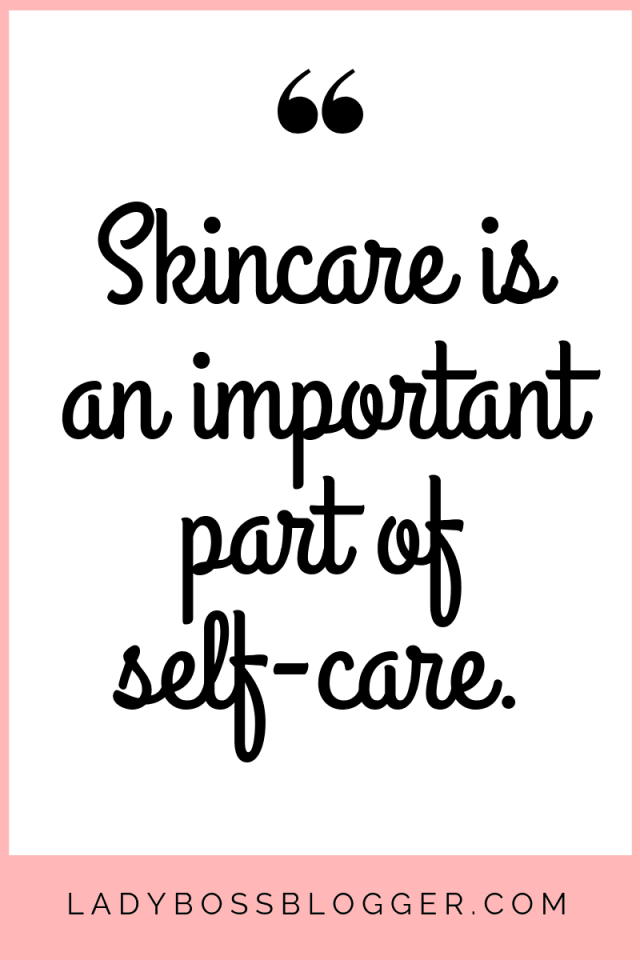 Skincare is an important part of self-care.
