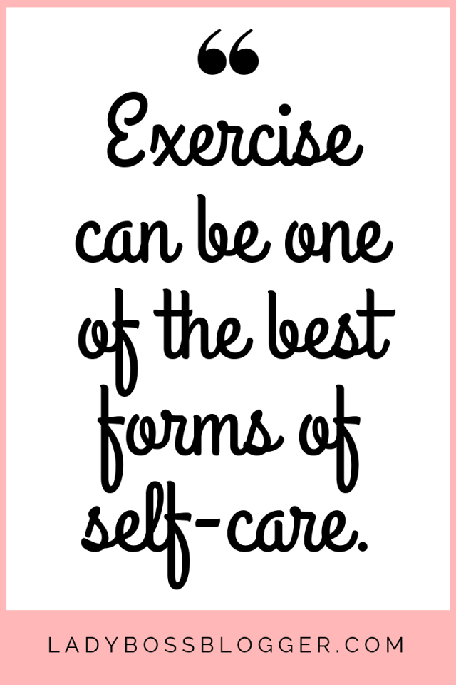 exercise can be one of the best forms of self-care.