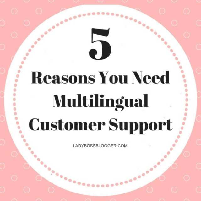 5 Reasons You Need Multilingual Customer Support