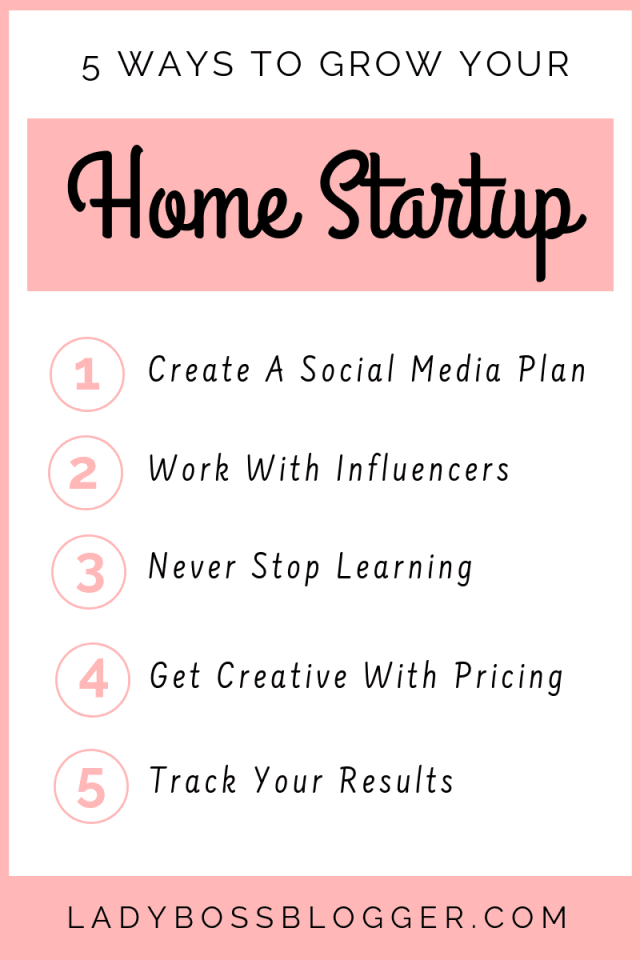 5 Ways To Grow Your Home Startup ladyBossBlogger.com