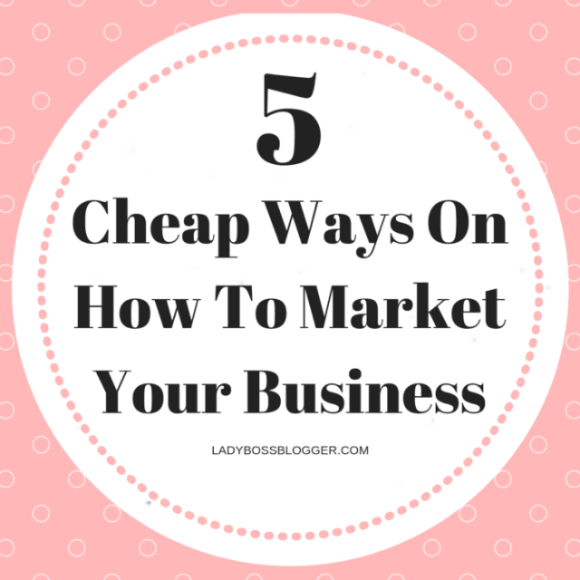 5 Cheap Ways On How To Market Your Business