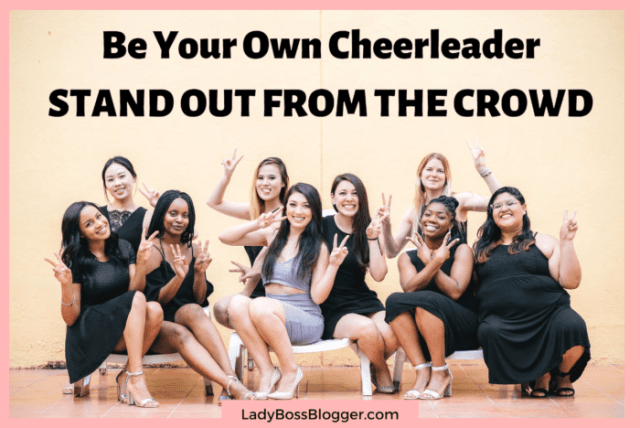 Be your own cheerleader - stand out from the crowd