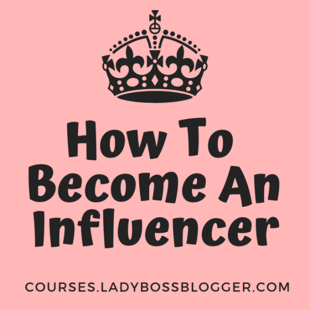 Become a full time influencer ladybossblogger
