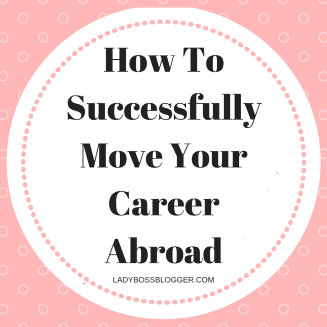 How To Successfully Move Your Career Abroad