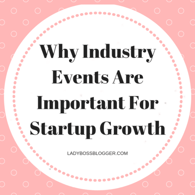 Why Industry Events Are the Most Important Tools for Growing a Startup