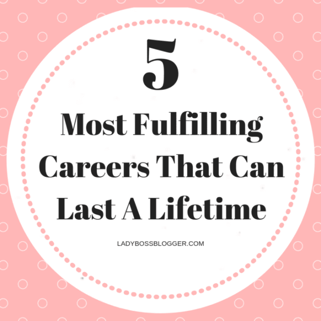 5 Most Fulfilling Careers That Can Last A Lifetime