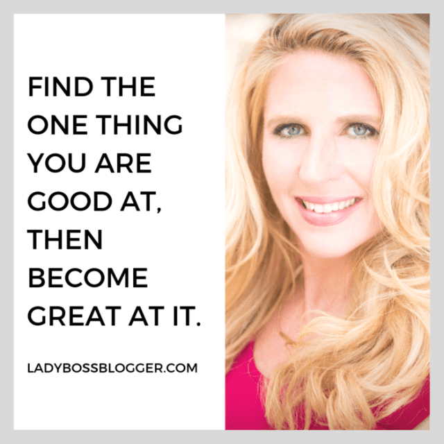 find the ONE thing you are good at, and be GOOD... and then GREAT at it.