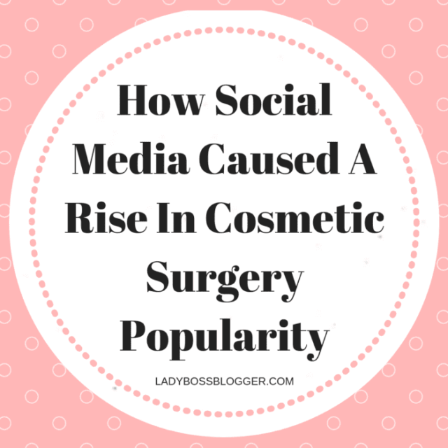 How Social Media Caused A Rise In Cosmetic Surgery Popularity
