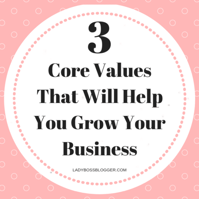 3 Core Values In Business ladybossblogger