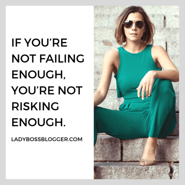If you're not failing enough, you're not risking enough - quotes on ladybossblogger