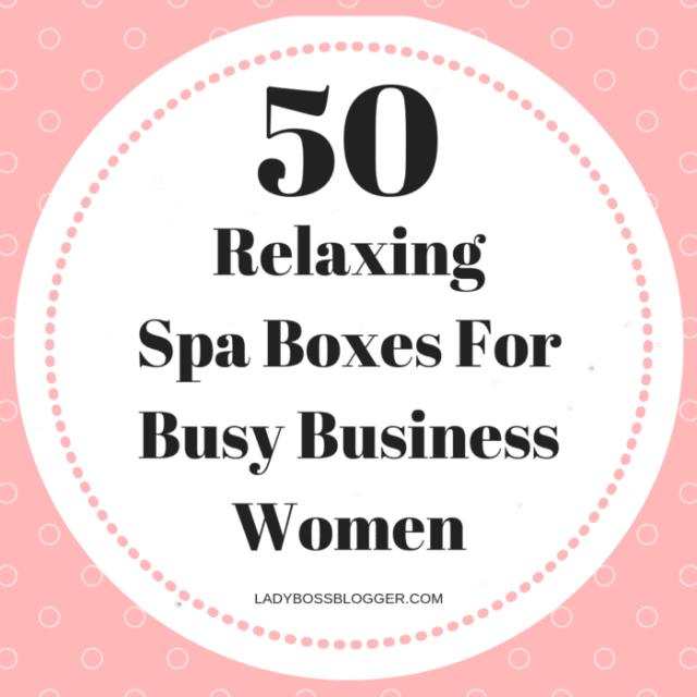 50 relaxing spa boxes for busy business women . LadyBossBlogger.com