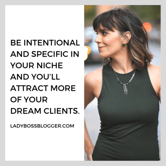 Be intentional and specific in your niche and you'll attract more of your dream clients - quotes on ladybossblogger