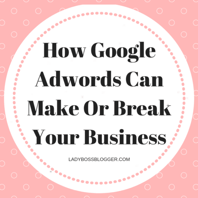 How Google Adwords Can Make Or Break Your Business Elaine Rau LadyBossBlogger.com