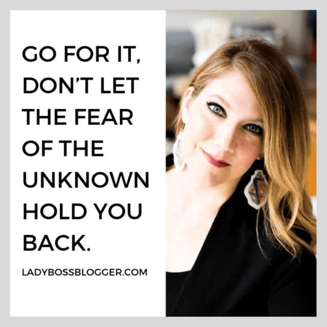 Go for it, don't let the fear of the unknown hold you back. ladybossblogger