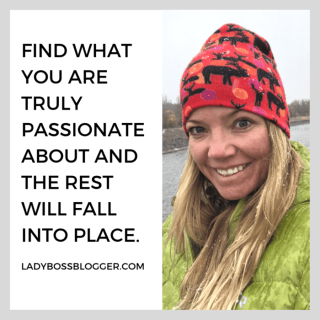 Find what you're truly passionate about and the rest will fall into place ladybossblogger