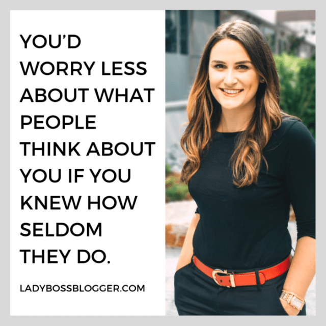 """You'd worry less about what people think about you if you knew how seldom they do."" -David Foster Wallace ladybossblogger"