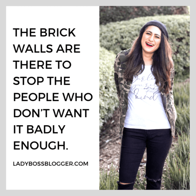 brick walls are there to stop people who don't want it badly enough ladybossblogger