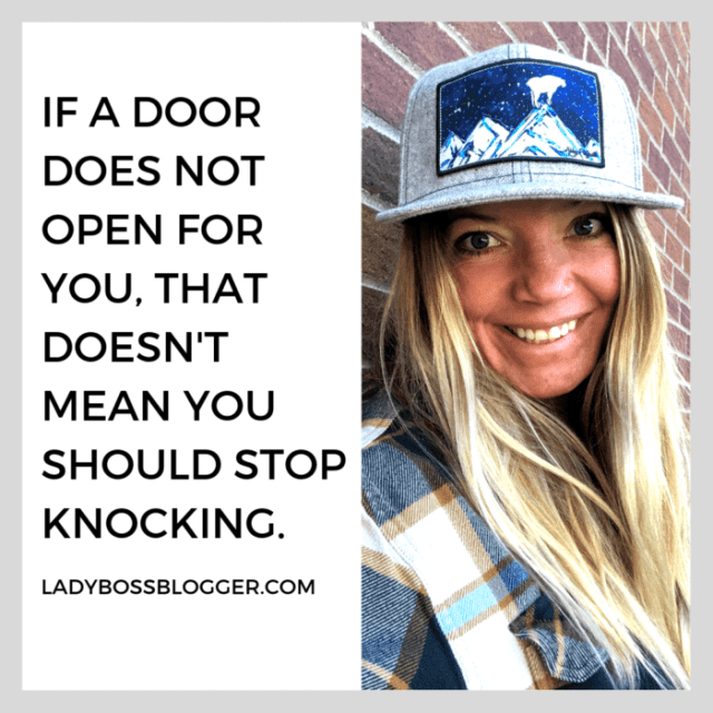 If a door does not open for you, that doesn't mean you should stop knocking ladybossblogger