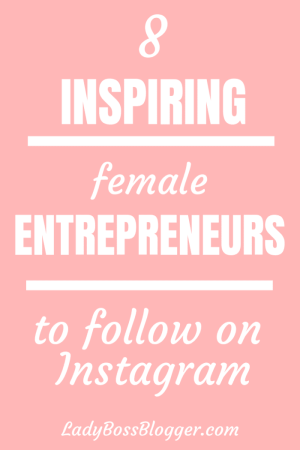 8 Inspiring Female Entrepreneurs To Follow On Instagram