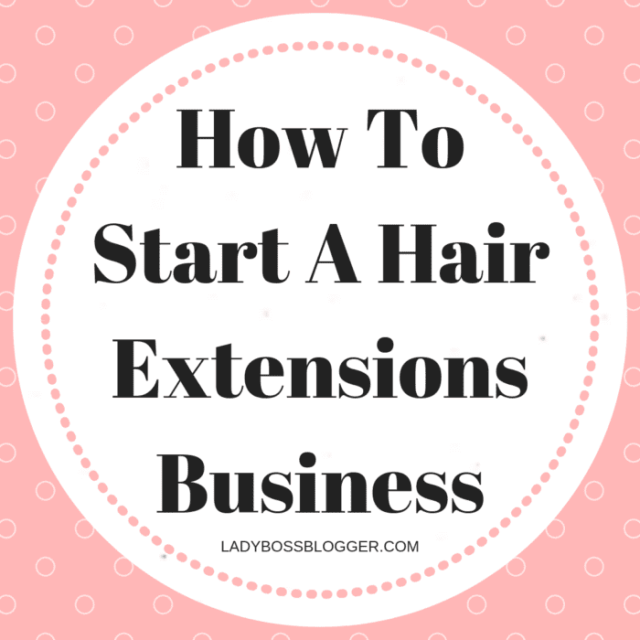 Start A Hair Extensions Business