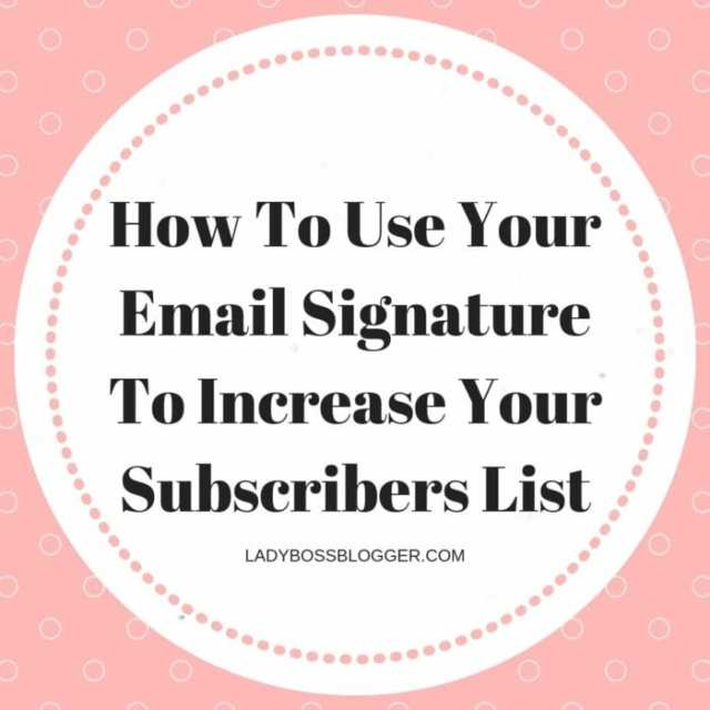 How To Use Your Email Signature To Increase Your Subscribers List LadyBossBlogger.com