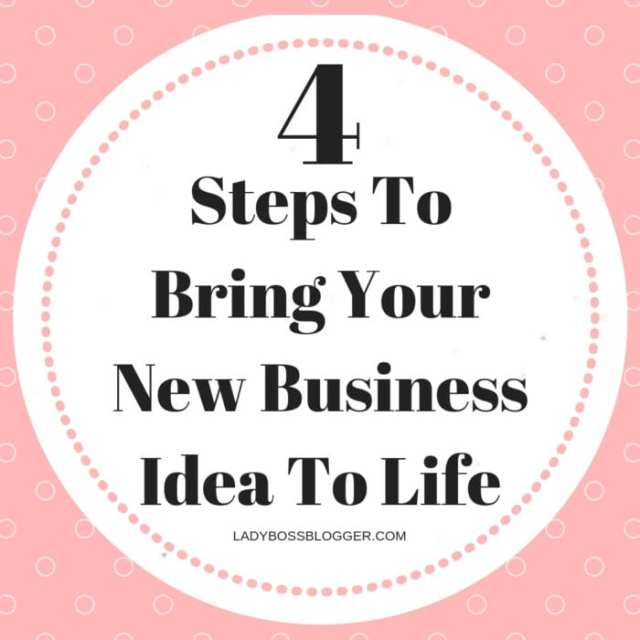 4 Steps To Bring Your New Business Idea To Life