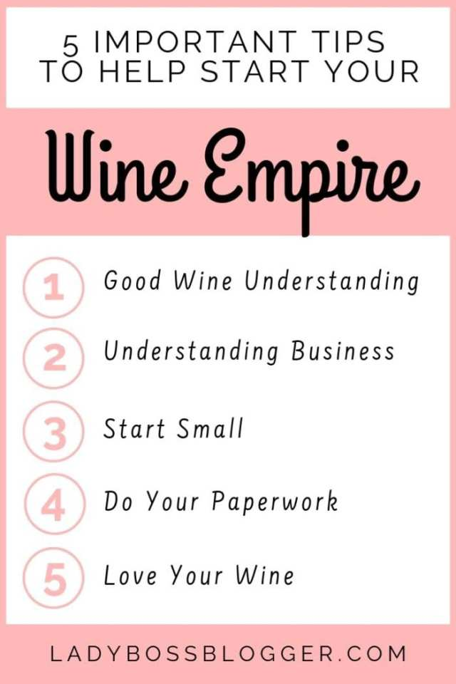 5 Important Tips To Help Start Your Wine Empire