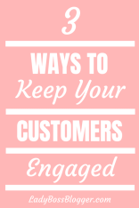 3 Ways To Keep Your Customers Engaged LadyBossBlogger.com