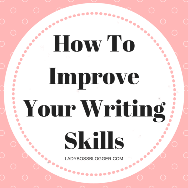 How To Improve Your Writing Skills ladybossblogger