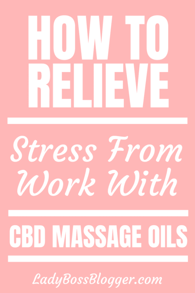 How To Relieve Stress From Work With CBD Massage Oils ladybossblogger