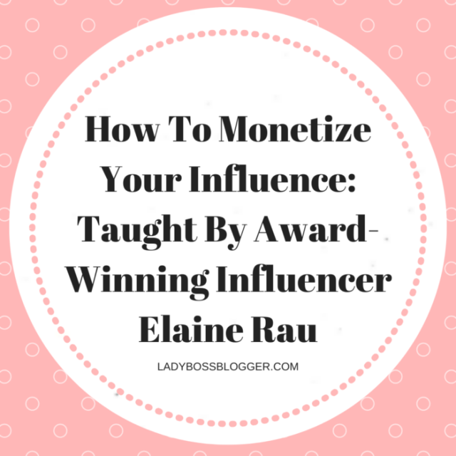 How To Monetize Your Influence: Taught By Award-Winning Influencer Elaine Rau