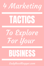 4 Marketing Tactics To Explore For Your Business LadyBossBlogger.com