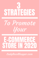 3 Strategies For Promoting An E-Commerce Store In 2020 LadyBossBlogger.com