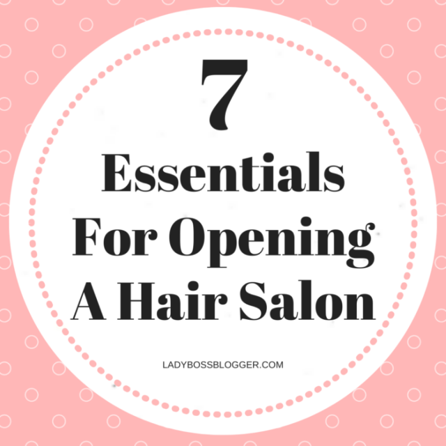 7 Essentials For Opening A Hair Salon LadyBossBlogger.com