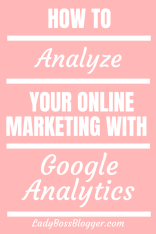 How To Analyze Your Online Marketing With Google Analytics LadyBossBlogger.com