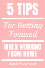 Tips For Getting Focused When Working From Home LadyBossBlogger.com