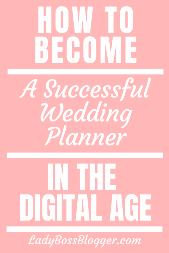 How To Become A Successful Wedding Planner In The Digital Age LadyBossBlogger.com0