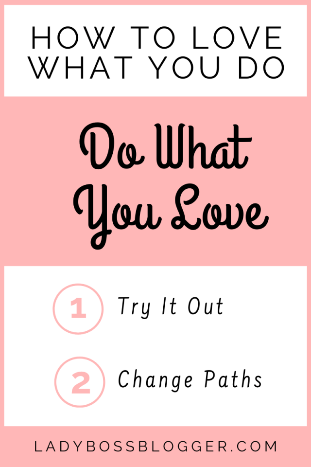 How To Love What You Do, Do What You Love LadyBossBlogger.com1