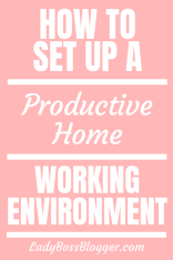 How To Set Up A Productive Home Working Environment LadyBossBlogger.com
