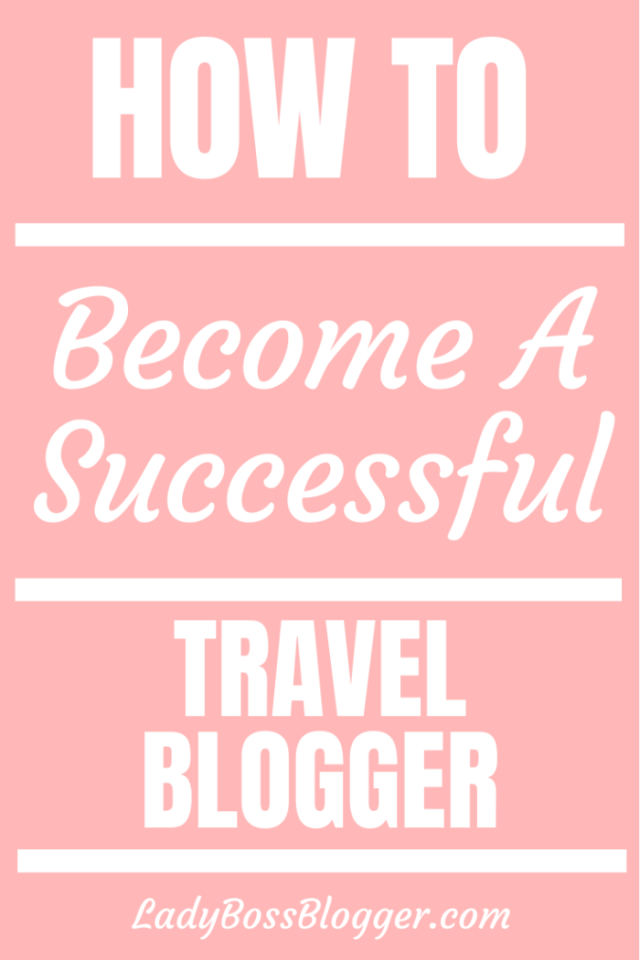 How To Become A Successful Travel Blogger ladybossblogger.com