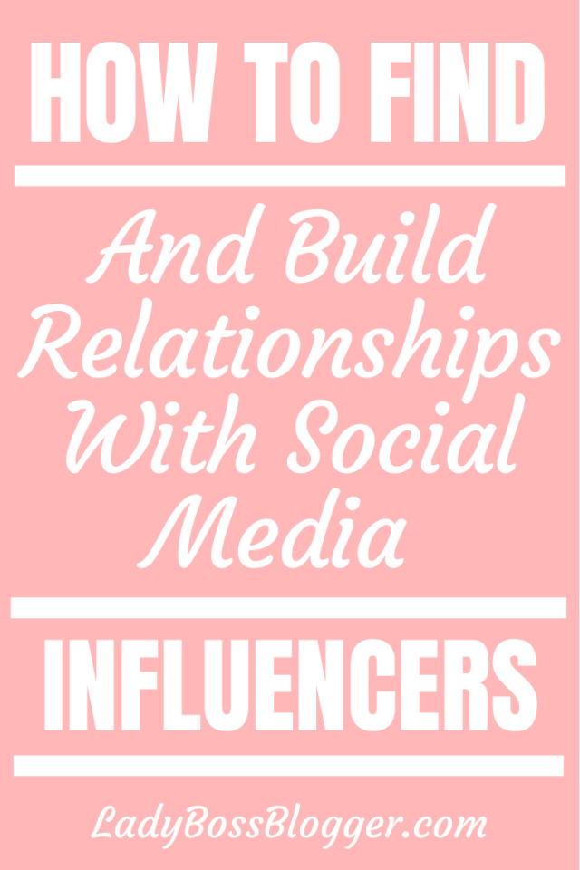 How To Find And Build Relationships With Social Media Influencers ladybossblogger.com (2)