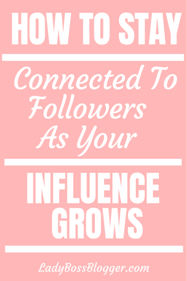 How To Stay Connected To Your Followers As Your Influence Grows ladybossblogger.com