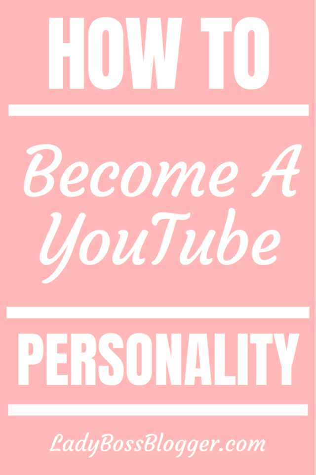 How To Become A YouTube Personality ladybossblogger.com