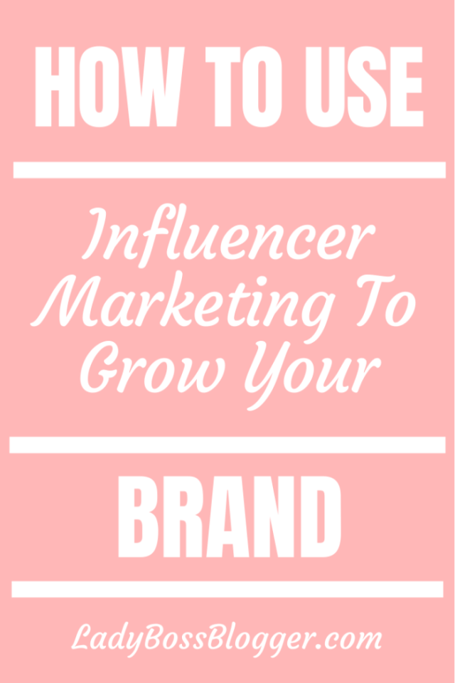 influencer marketing grow brand Ladybossblogger.com