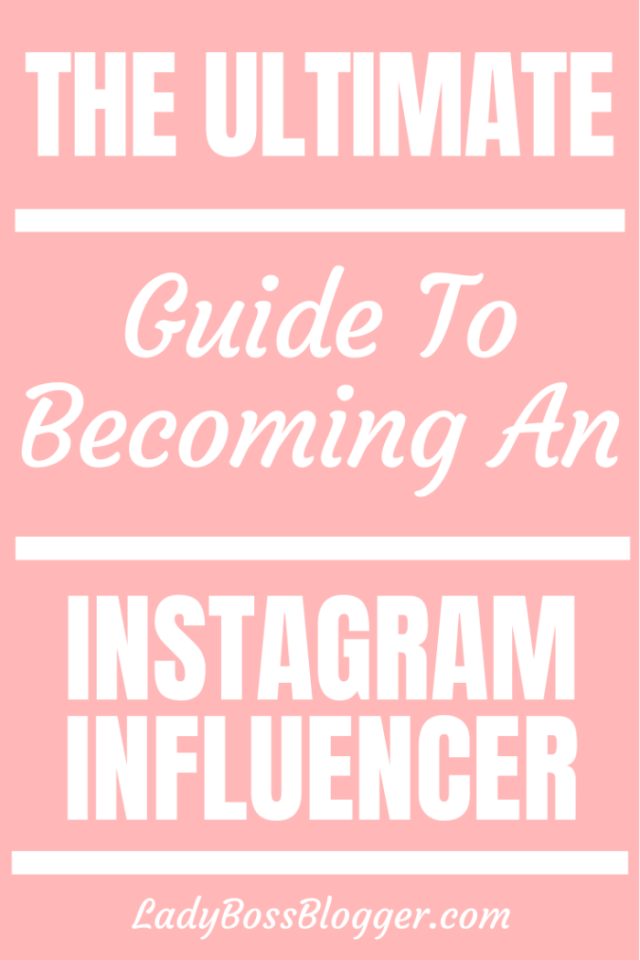 The Ultimate Guide To Becoming An Instagram Influencer ladybossblogger.com