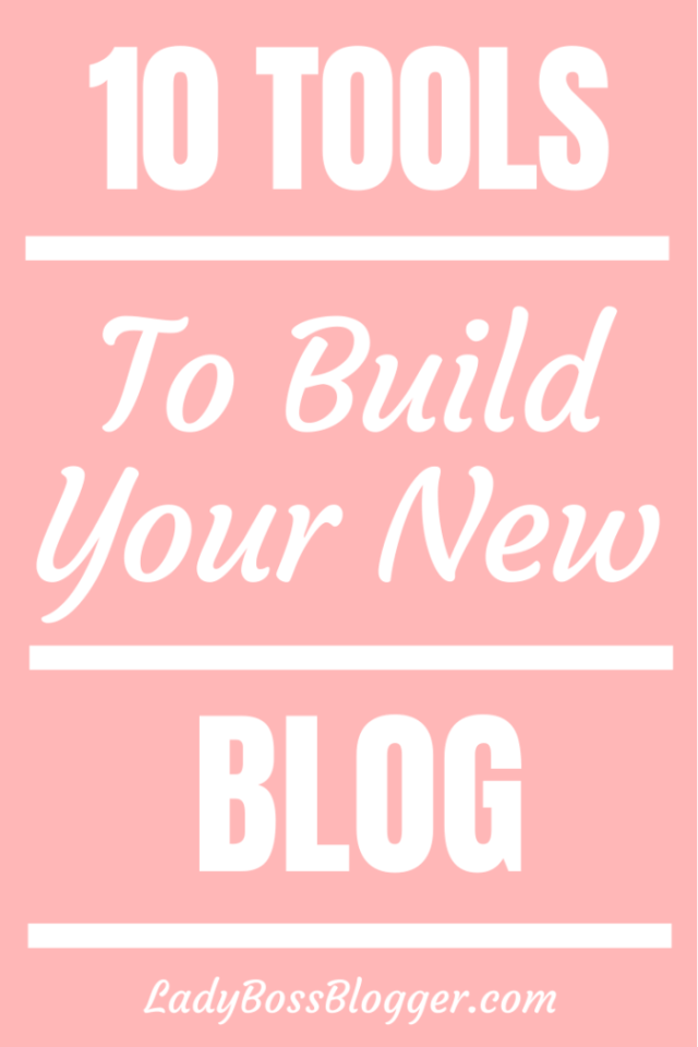 10 Tools To Build Your New Blog ladybossblogger.com