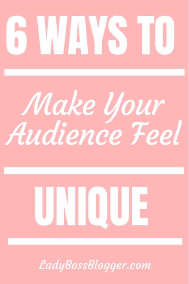 make audience feel unique ladybossblogger.com