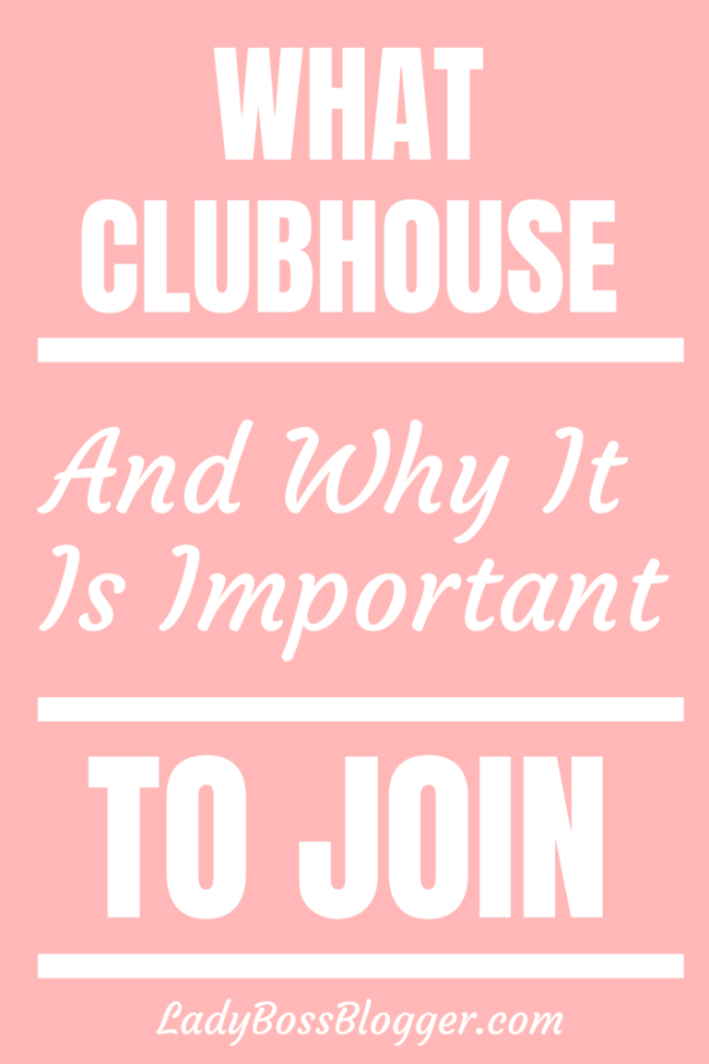 What Clubhouse Is And Why It Is Important To Join LadyBossBlogger.com