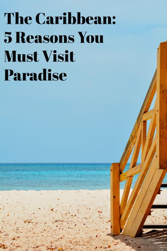 The Caribbean: 5 Reasons You Must Visit Paradise